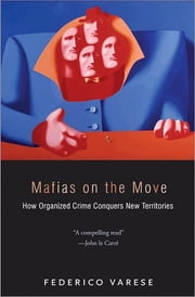 Mafias on the Move - How Organized Crime Conquers New Territories ebook by Federico Varese