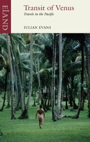 Transit of Venus - Travels in the Pacific ebook by Julian Evans