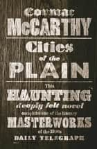 Cities of the Plain: The Border Trilogy 3 ebook by Cormac McCarthy