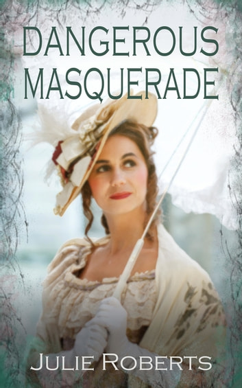 Dangerous Masquerade - A sparkling Regency romance (The Regency Marriage Laws) ebook by Julie Roberts