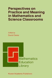 Perspectives on Practice and Meaning in Mathematics and Science Classrooms ebook by D. Clarke