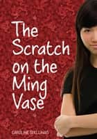The Scratch on the Ming Vase ebook by Caroline Stellings