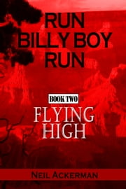 Run Billy Boy Run, Book Two: Flying High ebook by Neil Ackerman