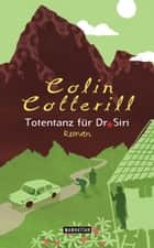Totentanz für Dr. Siri - Dr. Siri ermittelt 3 - Kriminalroman ebook by Colin Cotterill, Thomas Mohr