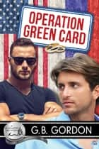 Operation Green Card ebook by G.B. Gordon
