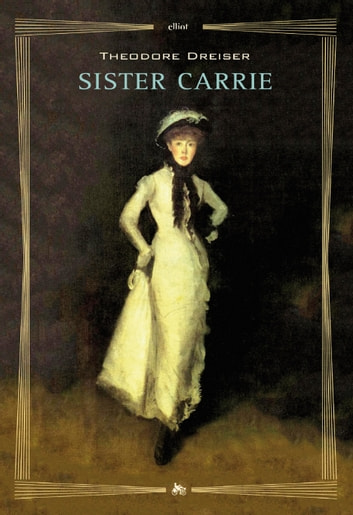 a report on sister carrie by theodore dreiser Carrie's leaving her sister to move in with drouet provokes the first of a series of ethical dreiser, theodore sister carrie the pennsylvania edition 1981.