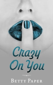 Crazy On You Boxed Set ebook by Betty Paper