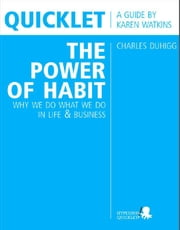 Quicklet on Charles Duhigg's The Power of Habit: Why We Do What We Do in Life and Business: Detailed Summary & Analysis ebook by Karen  Watkins