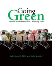Going Green - A Wise Consumer's Guide to a Shrinking Planet ebook by Sally Kneidel,Sadie Kneidel
