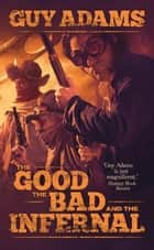 The Good, The Bad And The Infernal ebook by Guy Adams