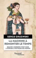 La machine à remonter le temps ebook by Serge Gruzinski