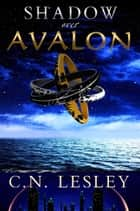 Shadow Over Avalon ebook by C.N Lesley