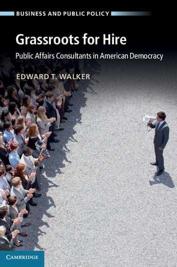 Grassroots for Hire - Public Affairs Consultants in American Democracy ebook by Professor Edward T. Walker