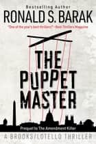 The Puppet Master - The Brooks/Lotello Thriller Series, #2 ebook by Ronald S. Barak