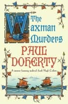 The Waxman Murders - Murder, espionage and treason in medieval England ebook by Paul Doherty