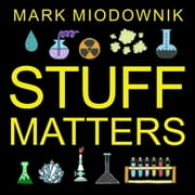 Stuff Matters - Exploring the Marvelous Materials That Shape Our Man-made World audiobook by Mark Miodownik