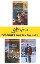 Harlequin Love Inspired December 2017 - Box Set 1 of 2 - An Anthology ebook by Deb Kastner, Carrie Lighte, Lisa Carter