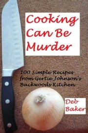 Cooking Can Be Murder ebook by Deb Baker