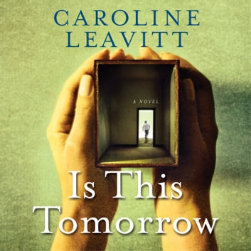 Is This Tomorrow audiobook by Caroline Leavitt