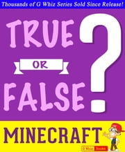 Minecraft - True or False? - Fun Facts and Trivia Tidbits Quiz Game Books ebook by G Whiz
