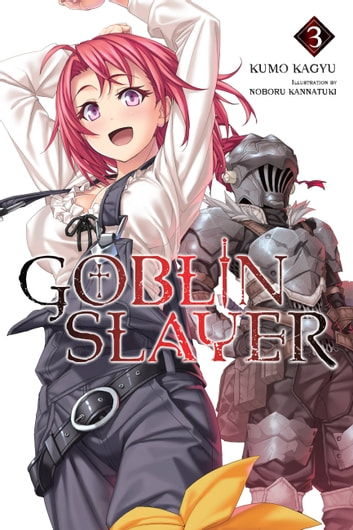 Goblin Slayer, Vol. 3 (light novel) ebook by Kumo Kagyu,Noboru Kannatuki