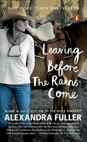 Leaving Before the Rains Come ebook by Alexandra Fuller