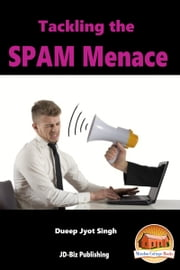 Tackling the SPAM Menace ebook by Dueep Jyot Singh