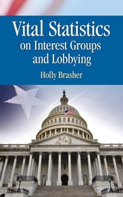 Vital Statistics on Interest Groups and Lobbying ebook by Holly Brasher