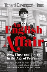 An English Affair: Sex, Class and Power in the Age of Profumo ebook by Richard Davenport-Hines