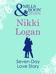 Seven-Day Love Story ebook by Nikki Logan