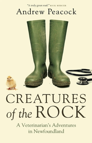 Creatures of the Rock - A Veterinarian's Adventures in Newfoundland eBook by Andrew Peacock