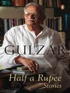 Half a Rupee ebook by Gulzar