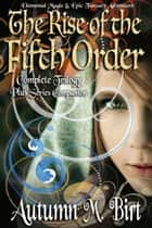 Rise of the Fifth Order: Elemental Magic & Epic Fantasy Bundle ebook by Autumn M. Birt