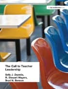 Call to Teacher Leadership ebook by R. Stewart Mayers,Sally J. Zepeda,Brad Benson