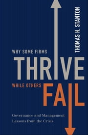 Why Some Firms Thrive While Others Fail: Governance and Management Lessons from the Crisis ebook by Thomas H. Stanton