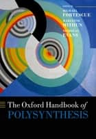 The Oxford Handbook of Polysynthesis ebook by Michael Fortescue, Marianne Mithun, Nicholas Evans