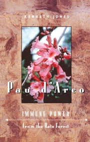 Pau d'Arco - Immune Power from the Rain Forest ebook by Kenneth Jones