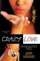 Crazy Love ebook by Amir Abrams