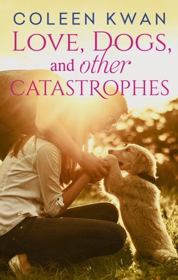 Love, Dogs And Other Catastrophes ebook by Coleen Kwan