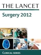 The Lancet: Surgery 2012 - Clinical Series ebook by The Lancet