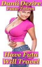 Have Futa, Will Travel ebook by Danii Dezire