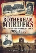 Rotherham Murders - A Half-Century of Serious Crime 1900-1950 ebook by Margaret Drinkall