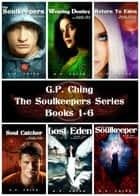 The Soulkeepers Series Box Set - Books 1-6 ebook by G. P. Ching