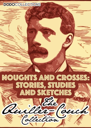 Noughts And Crosses - Stories, Studies And Sketches ebook by Arthur Quiller-Couch