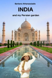 INDIA and my Persian garden ebook by Barbara Athanassiadis