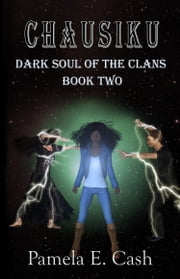 Chausiku: Dark Soul of the Clans Book Two ebook by Pamela E. Cash