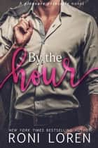 By the Hour - The Pleasure Principle Series, #2 eBook par Roni Loren