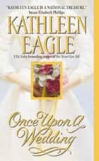 Once Upon a Wedding ebook by Kathleen Eagle