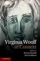 Virginia Woolf in Context ebook by Bryony Randall, Jane Goldman