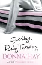 Goodbye, Ruby Tuesday ebook by Donna Hay